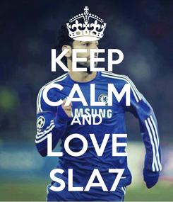 Poster: KEEP CALM AND LOVE SLA7