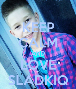 Poster: KEEP CALM AND LOVE SLADKIQ