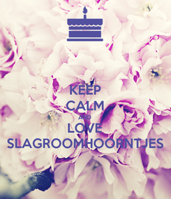 Poster: KEEP CALM AND LOVE SLAGROOMHOORNTJES