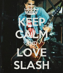 Poster: KEEP CALM AND LOVE SLASH