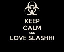 Poster: KEEP CALM AND LOVE SLASHH!
