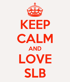 Poster: KEEP CALM AND LOVE SLB