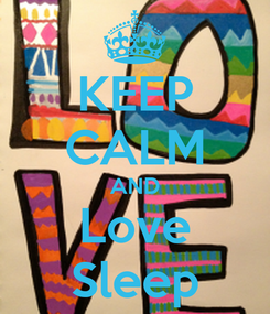 Poster: KEEP CALM AND Love Sleep
