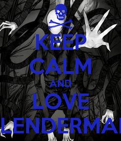 Poster: KEEP CALM AND LOVE SLENDERMAN
