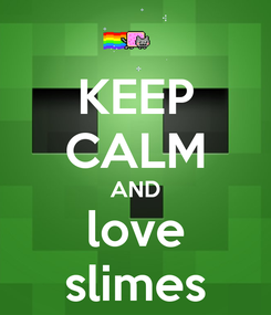 Poster: KEEP CALM AND love slimes