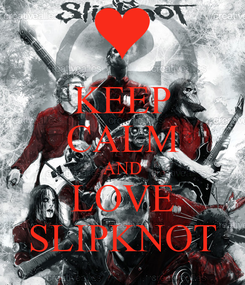 Poster: KEEP CALM AND LOVE SLIPKNOT
