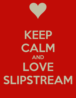 Poster: KEEP CALM AND LOVE SLIPSTREAM