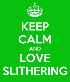 Poster: KEEP CALM AND LOVE SLITHERING