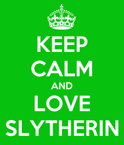 Poster: KEEP CALM AND LOVE SLYTHERIN