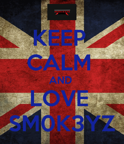 Poster: KEEP  CALM  AND  LOVE  SM0K3YZ