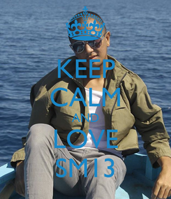 Poster: KEEP CALM AND LOVE SM13