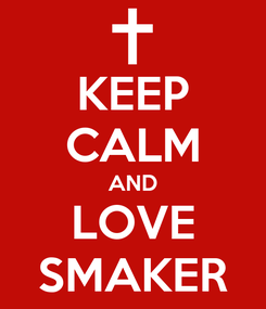 Poster: KEEP CALM AND LOVE SMAKER