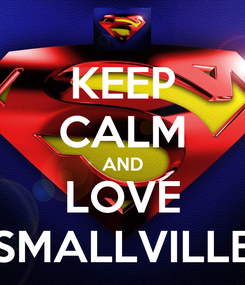 Poster: KEEP CALM AND LOVE SMALLVILLE