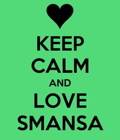 Poster: KEEP CALM AND LOVE SMANSA