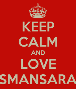 Poster: KEEP CALM AND LOVE SMANSARA