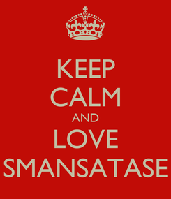 Poster: KEEP CALM AND LOVE SMANSATASE