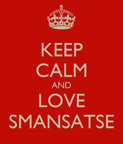 Poster: KEEP CALM AND LOVE SMANSATSE