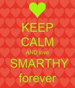 Poster: KEEP CALM AND love  SMARTHY forever