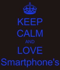 Poster: KEEP CALM AND LOVE Smartphone's