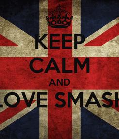 Poster: KEEP CALM AND LOVE SMASH