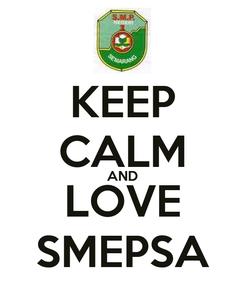 Poster: KEEP CALM AND LOVE SMEPSA