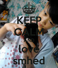 Poster: KEEP CALM AND love smhed