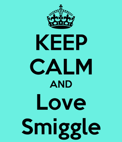 Poster: KEEP CALM AND Love Smiggle