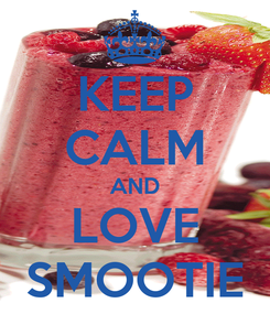 Poster: KEEP CALM AND LOVE SMOOTIE