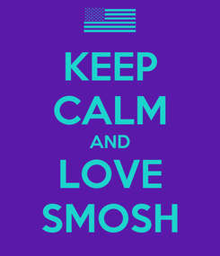 Poster: KEEP CALM AND LOVE SMOSH