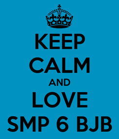 Poster: KEEP CALM AND LOVE SMP 6 BJB
