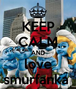 Poster: KEEP CALM AND love smurfanka
