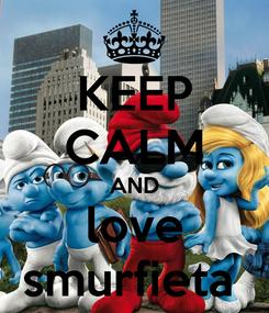 Poster: KEEP CALM AND love smurfieta