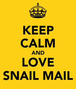 Poster: KEEP CALM AND LOVE SNAIL MAIL