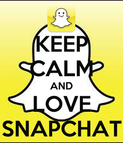Poster: KEEP CALM AND LOVE SNAPCHAT
