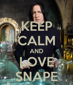 Poster: KEEP CALM AND LOVE SNAPE