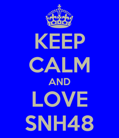 Poster: KEEP CALM AND LOVE SNH48
