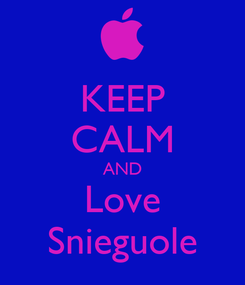 Poster: KEEP CALM AND Love Snieguole