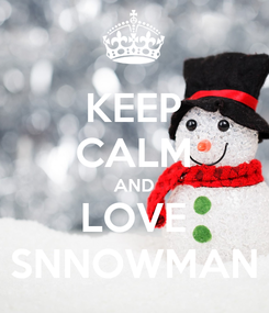 Poster: KEEP CALM AND LOVE SNNOWMAN