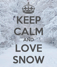 Poster: KEEP CALM AND LOVE SNOW