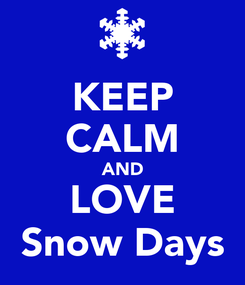 Poster: KEEP CALM AND LOVE Snow Days