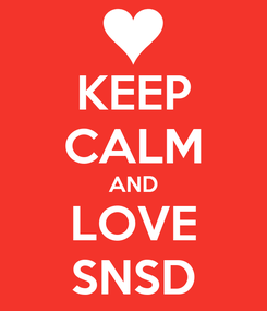 Poster: KEEP CALM AND LOVE SNSD