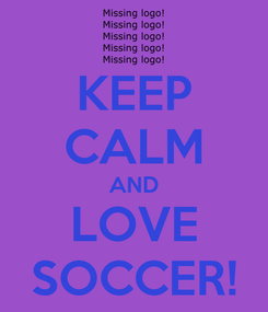 Poster: KEEP CALM AND LOVE SOCCER!
