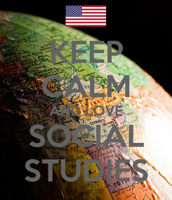Poster: KEEP CALM AND LOVE SOCIAL STUDIES