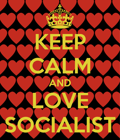 Poster: KEEP CALM AND LOVE SOCIALIST
