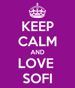 Poster: KEEP CALM AND LOVE  SOFI