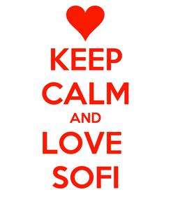 Poster: KEEP CALM AND LOVE  SOFI