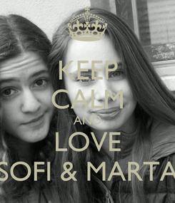 Poster: KEEP CALM AND LOVE SOFI & MARTA