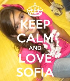 Poster: KEEP CALM AND LOVE SOFIA