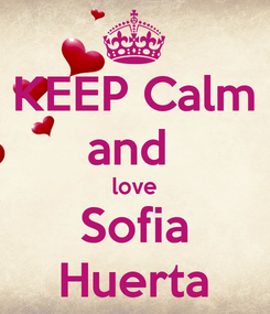 Poster: KEEP Calm and  love Sofia Huerta