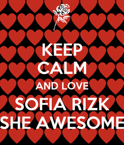 Poster: KEEP CALM AND LOVE SOFIA RIZK SHE AWESOME